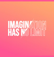 imagination has no limit life quote with modern vector image vector image