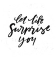 simple hand drawn lettering let life surprise you vector image