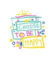choose to be happy positive slogan hand written vector image vector image