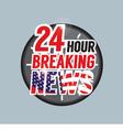 24 Hours Breaking News vector image