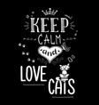 keep calm and love catsfunny lettering on black vector image vector image