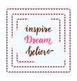 inspire dream believe hand lettering calligraphy vector image vector image