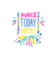 make today great positive slogan hand written vector image