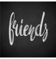 friends phrase hand drawn lettering brush pen vector image vector image