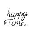 happy time lettering the phrase is written by vector image vector image