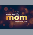 love you mom message for happy mothers day vector image