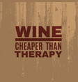 wine cheaper than therapy quote typographical vector image vector image
