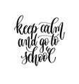 keep calm and go to school - hand lettering vector image
