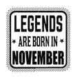 legends are born in november vintage emblem or vector image