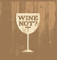 wine not quote typographical background about vector image vector image