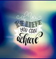 if you believe you can achieve hand lettering vector image vector image