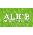 Alice in Wonderland lettering on green grass Mad vector image vector image