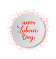 happy labour day calligraphy hand lettering vector image vector image
