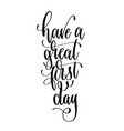 have a great first day - hand lettering vector image vector image