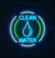 glowing neon sign of clean water with water drop vector image