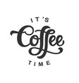 its coffee time hand written lettering isolated vector image