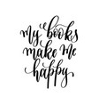 my books make me happy - hand lettering vector image vector image