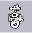 coffee break white calligraphy lettering vector image vector image