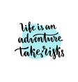 life is an adventure take risks - handwritten vector image vector image