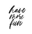 have more fun brush calligraphy vector image vector image