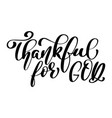 thankful for god christian quote in bible text vector image vector image