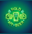 hold my beer neon sign green vector image