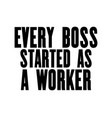 inspiring motivation quote with text every boss vector image