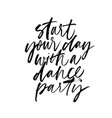 start your day with a dance party calligraphy vector image vector image