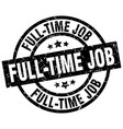 full-time job round grunge black stamp vector image vector image
