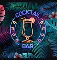 neon sign cocktail bar on fluorescent tropic vector image vector image