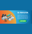oil purification concept banner isometric style vector image