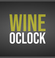 wine oclock life quote with modern background vector image vector image