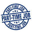 part-time job blue round grunge stamp vector image vector image
