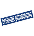 square grunge blue offshore outsourcing stamp vector image vector image
