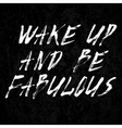 Wake up and be fabulous vector image vector image