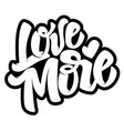 love more hand drawn lettering quote on white vector image