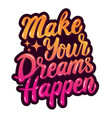 make your dreams happen hand drawn lettering vector image
