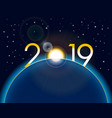 new year 2019 concept - earth in space vector image vector image