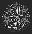 salt in the air and sand in my hair vector image vector image