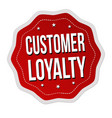 customer loyalty label or sticker on white vector image