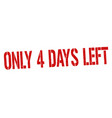 only 4 days left grunge rubber stamp vector image vector image