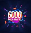 6000 followers celebration in social media vector image vector image