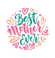 best mother ever - hand lettering happy vector image vector image