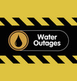 water outages warning sign on black yellow back vector image vector image