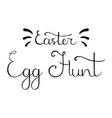 easter egg hunt hand drawn calligraphy lettering vector image