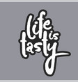 life is tasty white calligraphy lettering vector image vector image