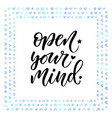 open your mind motivation text vector image