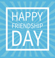 happy friendship day text lettering sunburst vector image vector image