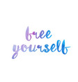 free yourself watercolor hand written text vector image