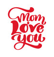 hand drawn lettering mom love you inscription vector image vector image